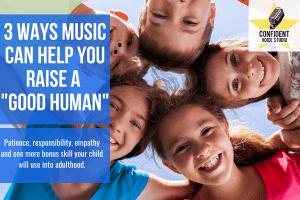 3 Ways Music Can Help You Raise A Good Human