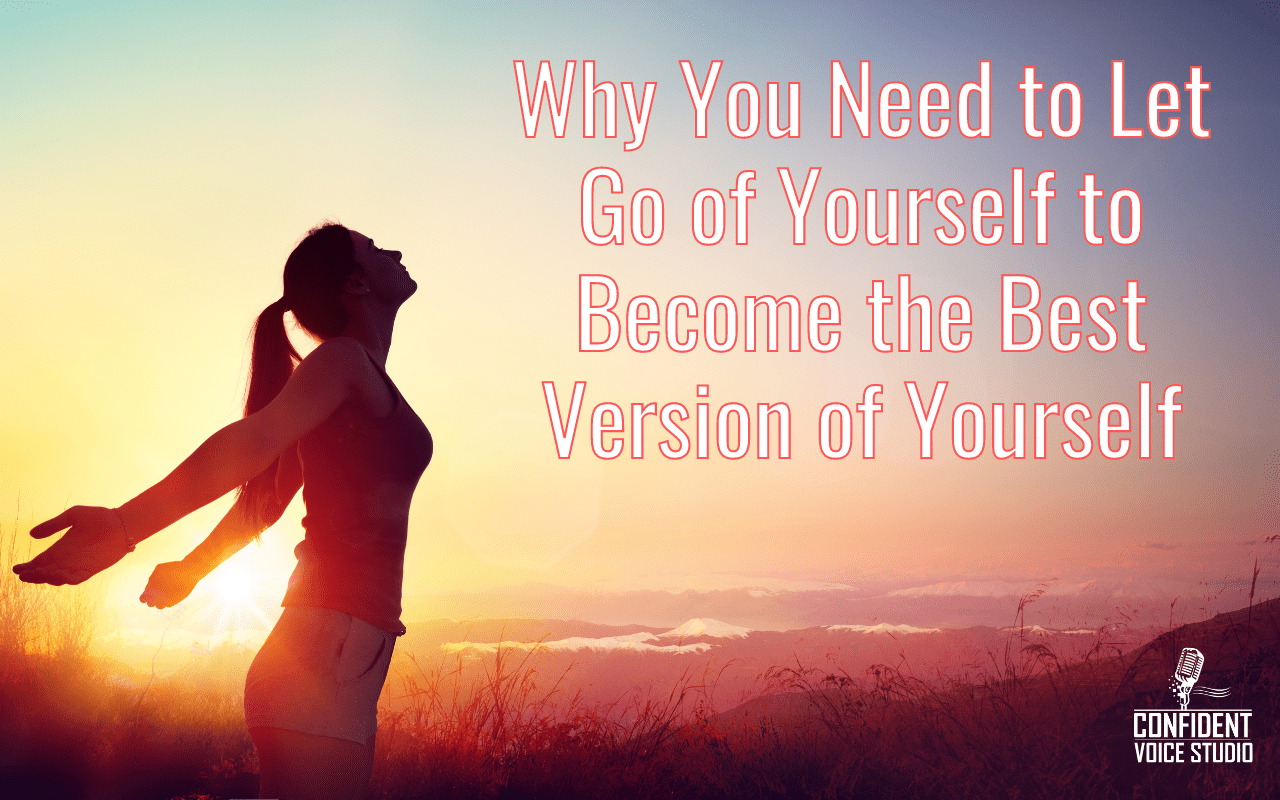 Why You Need to Let Go of Yourself to Become the Best Version of Yourself