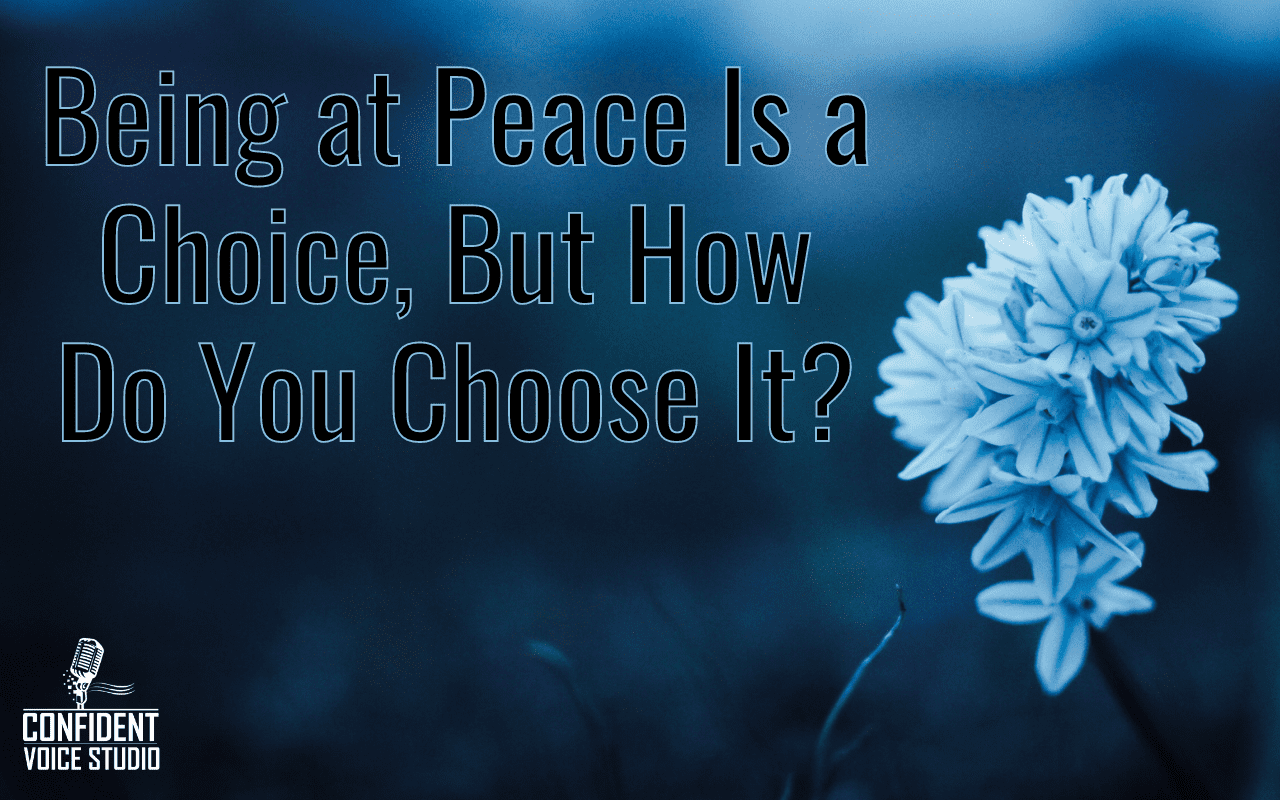 Being at Peace Is a Choice, But How Do You Choose It?
