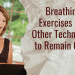 Breathing Exercises and Other Techniques to Remain Calm