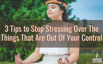 3 Tips to Stop Stressing Over The Things That Are Out Of Your Control