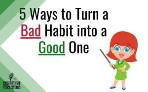 5 Ways to Turn a Bad Habit into a Good One