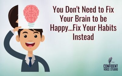 You Don't Need to Fix Your Brain to be Happy…Fix Your Habits Instead