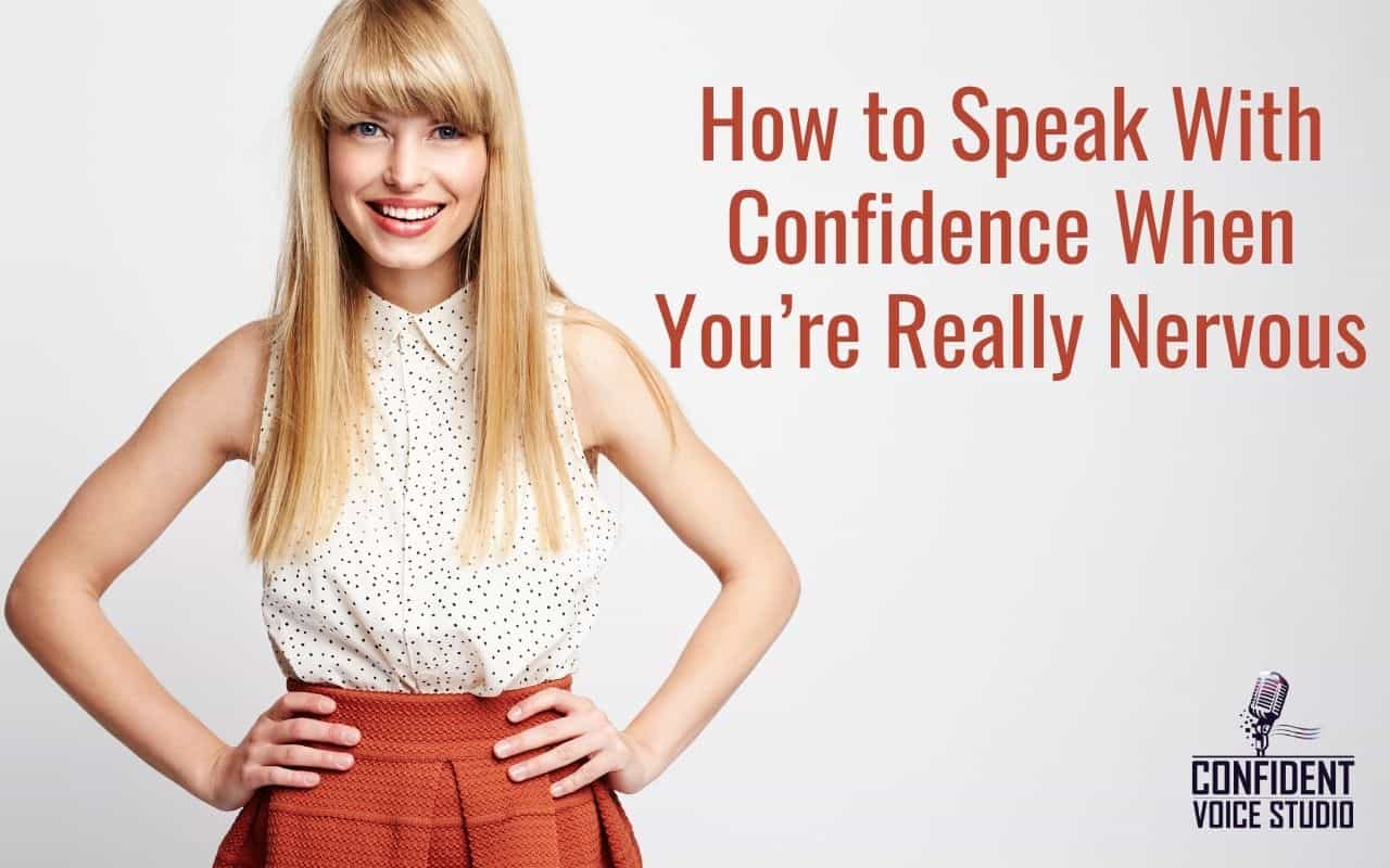 How to Speak With Confidence When You're Really Nervous