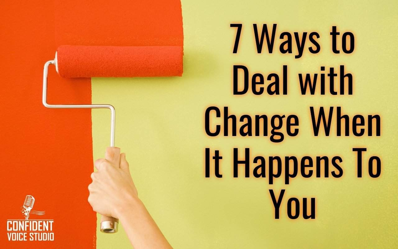 7 Ways to Deal with Change When It Happens To You