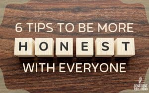 6 Tips to Be More Honest with Everyone