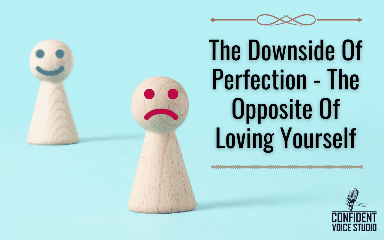The Downside Of Perfection - The Opposite Of Loving Yourself