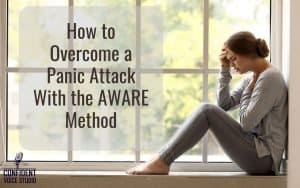 How to Overcome a Panic Attack With the AWARE Method