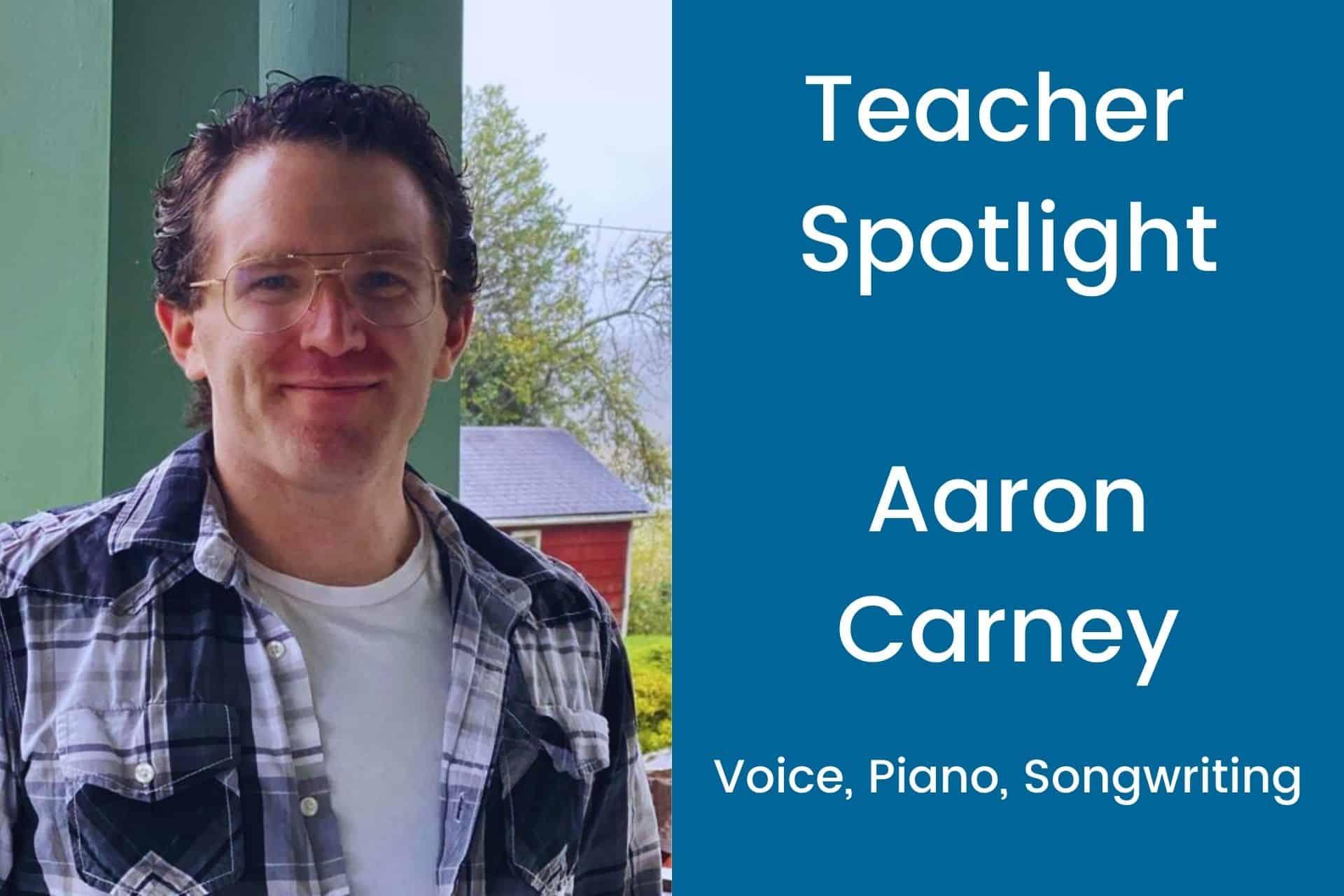 Teacher Spotlight Aaron Carney Voice Piano Songwriting